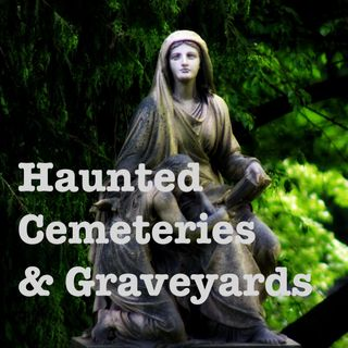 Haunted Cemeteries & Graveyards