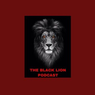 THE BLACK LION PODCAST EPISODE 5