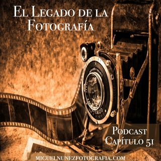 El Legado Fotográfico- Capítulo 51 Podcast -