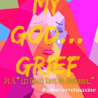"Episode 32 - ""My God... GRIEF!"" Pt. Let Death Have No Dominion"