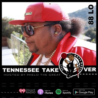 Tennessee Takeover, Hosted By Phelo the Great (Guest:  88 LO)