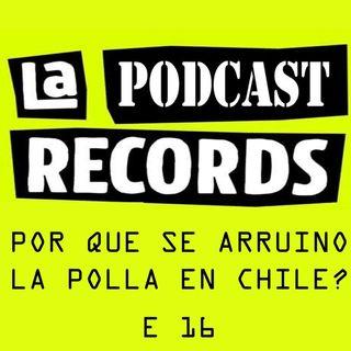 E16 Por qué se arruinó La Polla en Chile?