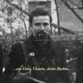 Era Dino Vicario, detto Barbis...