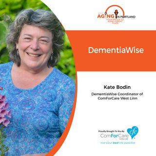 11/21/18: Kate Bodin with ComForCare Home Care of West Linn | DementiaWise | Aging in Portland with Mark Turnbull from ComForCare Portland