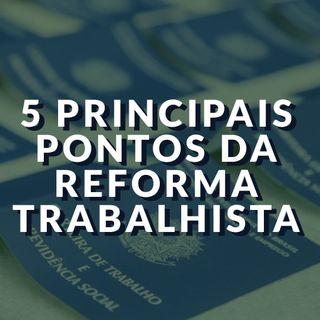 #052 - Os 5 principais pontos da reforma trabalhista