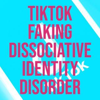 TikTok Faking Dissociative Identity Disorder