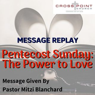 6.9.19 Pentecost Sunday: The Power to Love by Pastor Mitzi