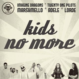 Kill_mR_DJ - Kids No More (Imagine Dragons VS Twenty One Pilots VS Marshmello VS Adele VS Lorde)