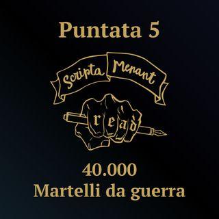 Puntata 5 - 40.000 Martelli da guerra