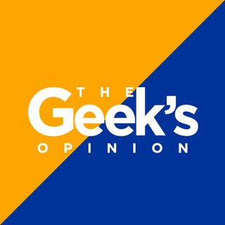 The Geek's Opinion