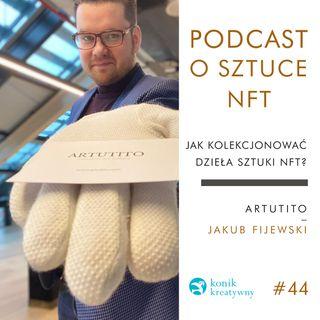 Odcinek 44 / O kolekcjonowaniu dzieł sztuki NFT rozmawiam z marszandem Jakubem Fijewskim z galerii Artutito.