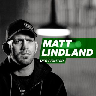 In the Ring Unafraid: Wrestling with Your Dreams with MMA Fighter Matt Lindland [Episode 11]