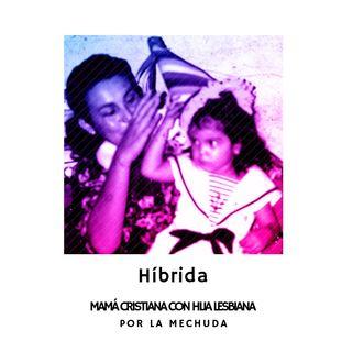 Ep.1 Híbrida - Mamá Cristiana, Hija Lesbiana