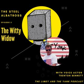 The Witty Widow - The Steel Albatross: With Voice Actor and Podcaster Trenton Bennett
