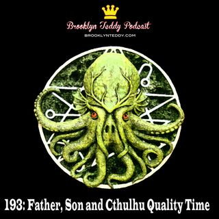 193: Father, Son and Cthulhu Quality Time