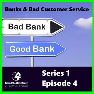 Around the World Today Series 1 Episode 4 - Banks and Bad Customer Service
