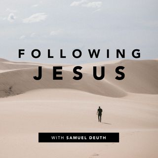 Following Jesus with Samuel Deuth
