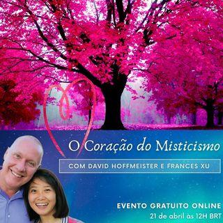 """""""O Coração do Misticismo"""" com David Hoffmeister e Frances Xu"""