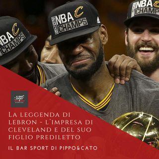 Episodio 13 - La leggenda di LeBron: l'impresa di Cleveland e del suo figlio prediletto