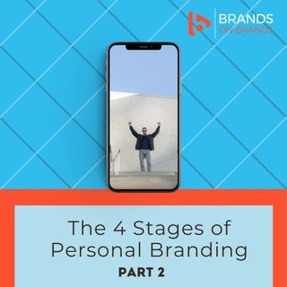 The 4 Stages of Personal Branding - Part 2 of 4 | Ep. 177