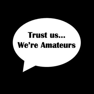 Trust Us... We're Amateurs #9 Are We Real or What?