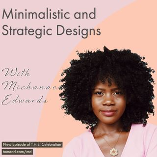 Minimalistic and Strategic Designs With Michanae Edwards