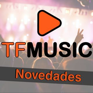 TFMUSIC NOVEDADES - SEMANA 13 DE MAYO
