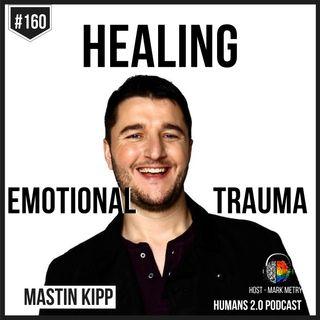 160: Mastin Kipp | Healing Emotional Trauma