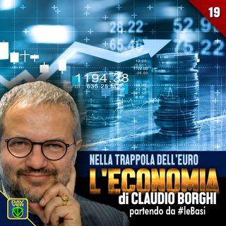 NELLA TRAPPOLA DELL'EURO: l'Economia di Claudio Borghi partendo da #leBasi - 19