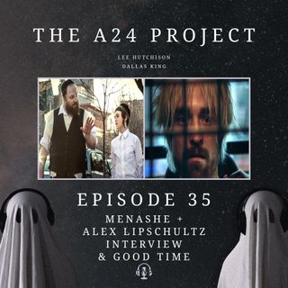 35 - Menashe & Good Time + Alex Lipschultz Interview