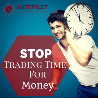 #87 - Stop Trading Time For Money!