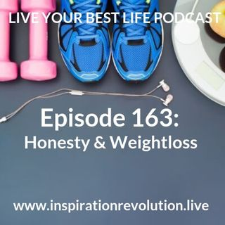 Ep 163 - Honesty & Weightloss