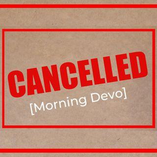 Cancelled  [Morning Devo]