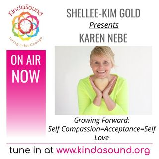 Self Compassion=Acceptance=Self Love | Karen Nebe on Growing Forward with Shellee-Kim Gold