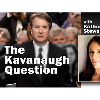 The Kavanaugh Question: with Katherine Stewart