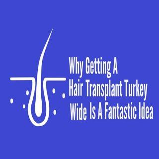 Why Getting A Hair Transplant Turkey Wide Is A Fantastic Idea