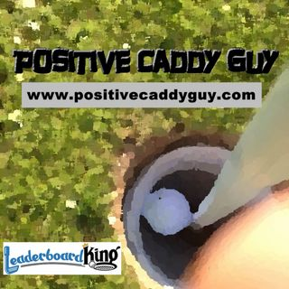 Positive Caddy Guy Episode 3