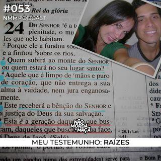 #53 - Meu testemunho - Raízes