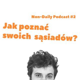 Jak poznałem swoich sąsiadów?   Non-Daily podcast #2