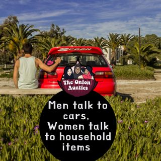 Episode 60: Do men talk to their bikes/cars and women talk to their household items?