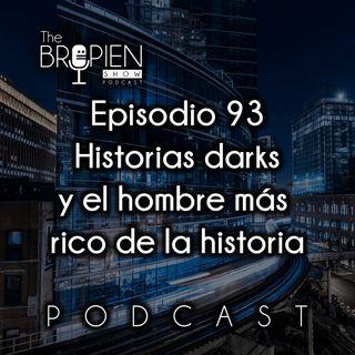 093 - Bropien - Historias darks y el hombre más rico de la historia