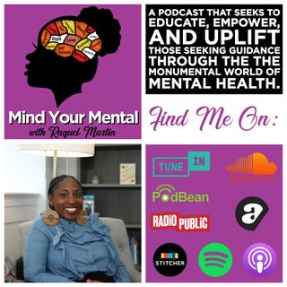 Mind Your Mental With Raquel Martin - Ep1