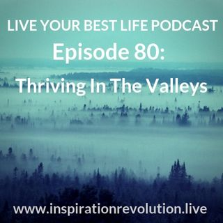 Ep 80- Thriving In The Valleys