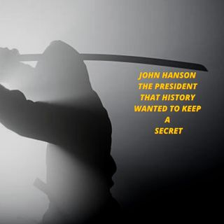 JOHN HANSON THE PRESIDENT THAT HISTORY WANTED TO A KEEP SECRET