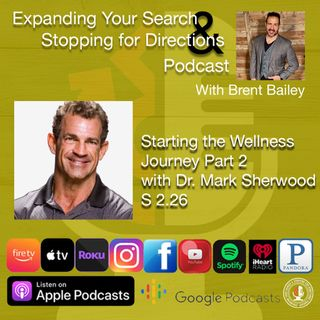 Expanding your Your Wellness Journey Part 2 with Dr. Mark Sherwood S2.26