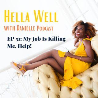 EP 51: My Job is Killing Me, Help!