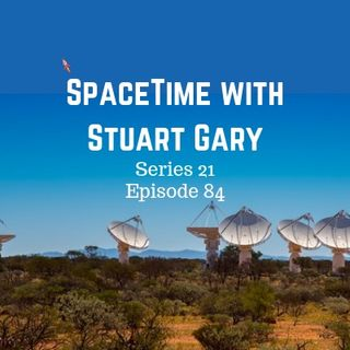 84: Mysterious Fast Radio Burst Known Population Doubles - SpaceTime with Stuart Gary Series 21 Episode 84