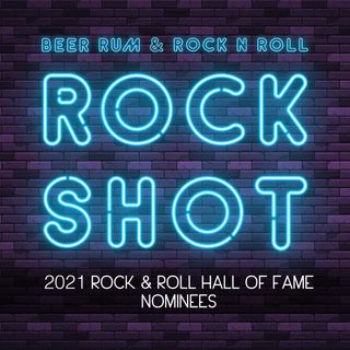 'Rock Shot' (2021 ROCK & ROLL HALL OF FAME NOMINEES)