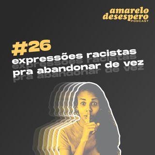 #26 Expressões racistas pra abandonar de vez