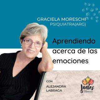 Ep. 027 - Aprendiendo acerca de las emociones con la Dra. Graciela Moreschi